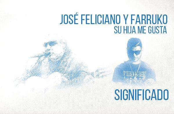 Su Hija Me Gusta significado de la canción José Feliciano Farruko.