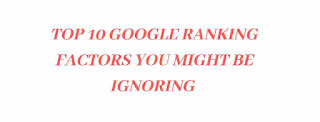 Top 10 Google Ranking Factors You Might Be Ignoring