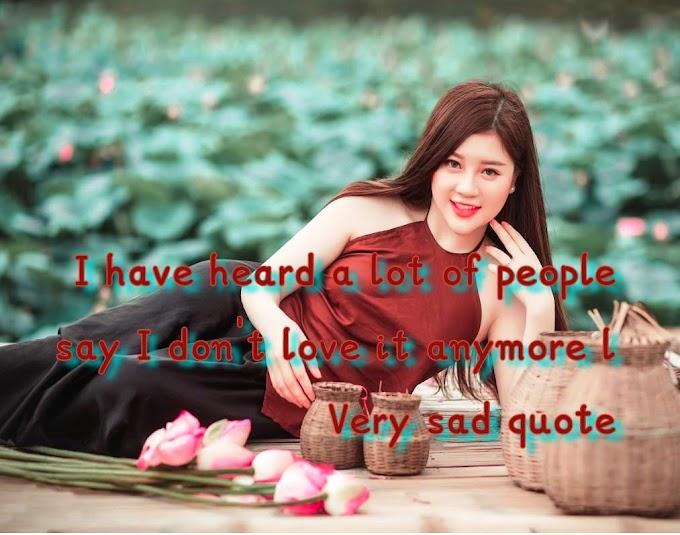 I've heard a lot of people say I don't love it anymore l Very Sad Quote