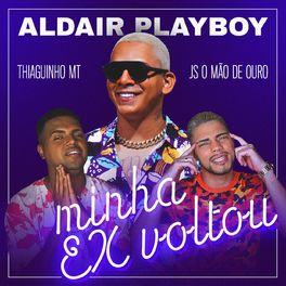Download Música Minha Ex Voltou - Aldair Playboy Part. Thiaguinho MT e JS o Mão de Ouro Mp3