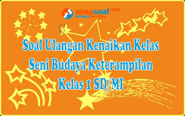 Contoh Soal UKK SBK Kelas 1 SD Terbaru 2018 dan Kunci Jawaban