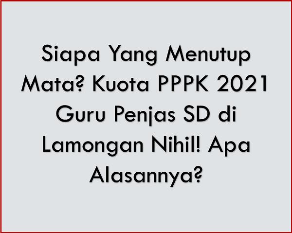 Siapa Yang Menutup Mata? Kuota PPPK 2021 Guru Penjas SD di Lamongan Nihil! Apa Alasannya?