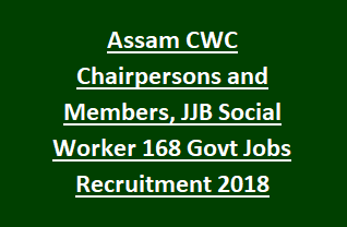 Assam CWC Chairpersons and Members, JJB Social Worker 168 Govt Jobs Recruitment Notification 2018