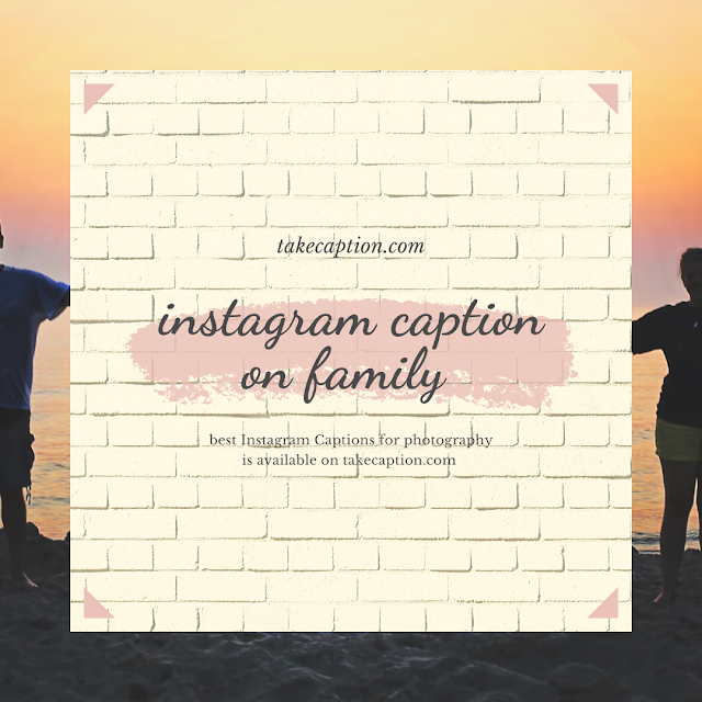 100+ [Best] Instagram captions for family