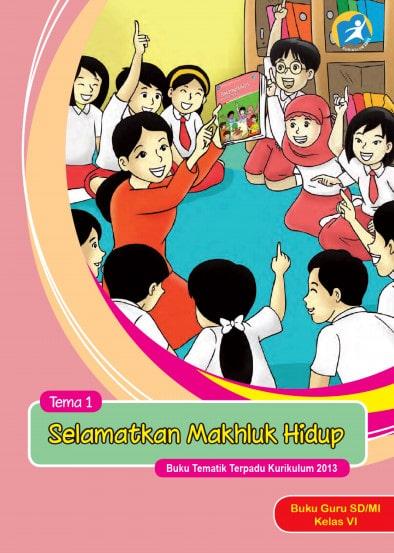 Buku Guru Kelas 6 SD/MI Tema 1: Selamatkan Makhluk Hidup Kurikulum 2013 Revisi 2017