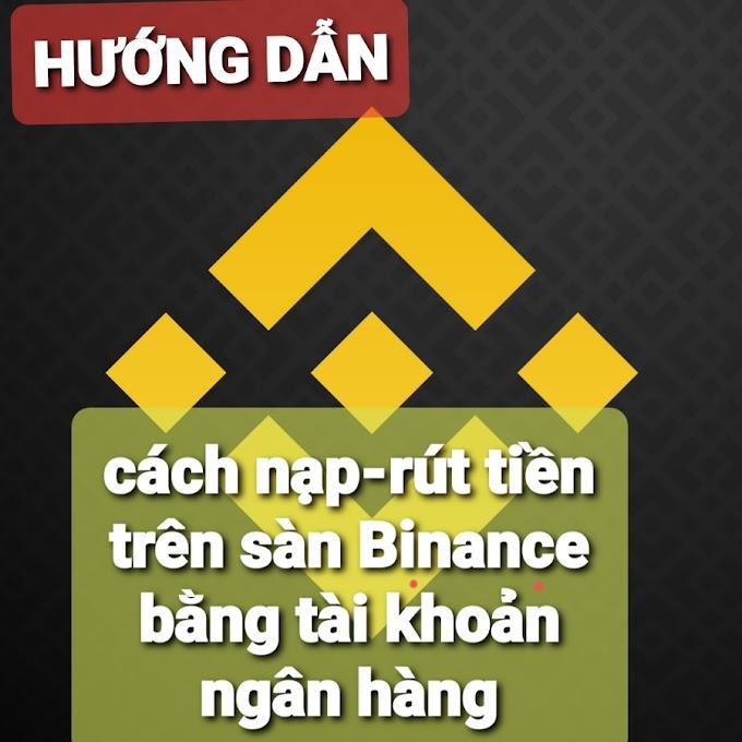 Hướng dẫn cách nạp-rút tiền trên sàn Binance bằng tài khoản ngân hàng