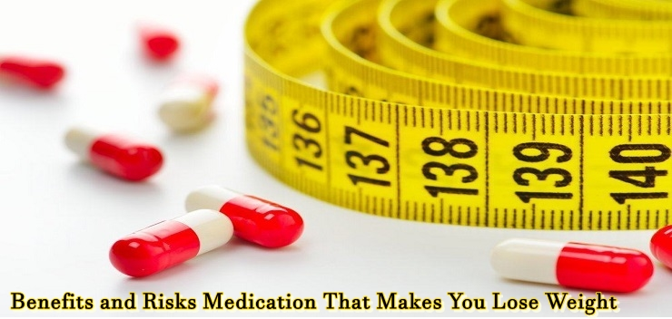Benefits and Risks Medication That Makes You Lose Weight