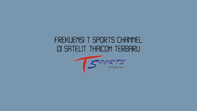 Frekuensi T Sports Channel di Thaicom Terbaru