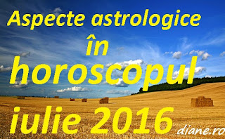 Horoscop iulie 2016