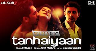 Tanhaiyaan Song Lyrics Aksar 2 Amit Mishra