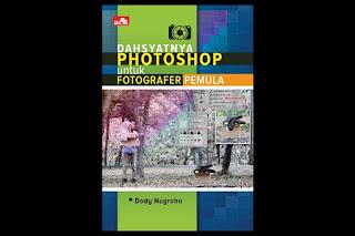 Dahsyatnya Photoshop untuk Fotografer Pemula by Dody Nugroho