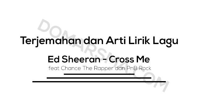 Terjemahan dan Arti Lirik Lagu Ed Sheeran - Cross Me