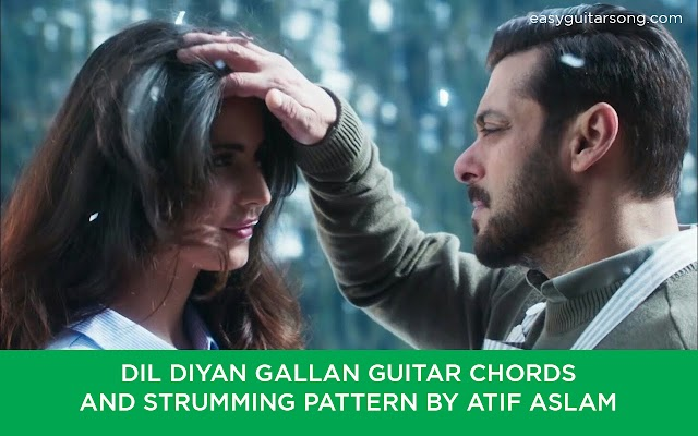Dil Diyan Gallan Guitar Chords and Strumming Pattern by Atif Aslam