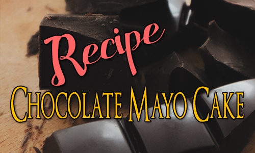 Recipe: Chocolate Mayo Cake