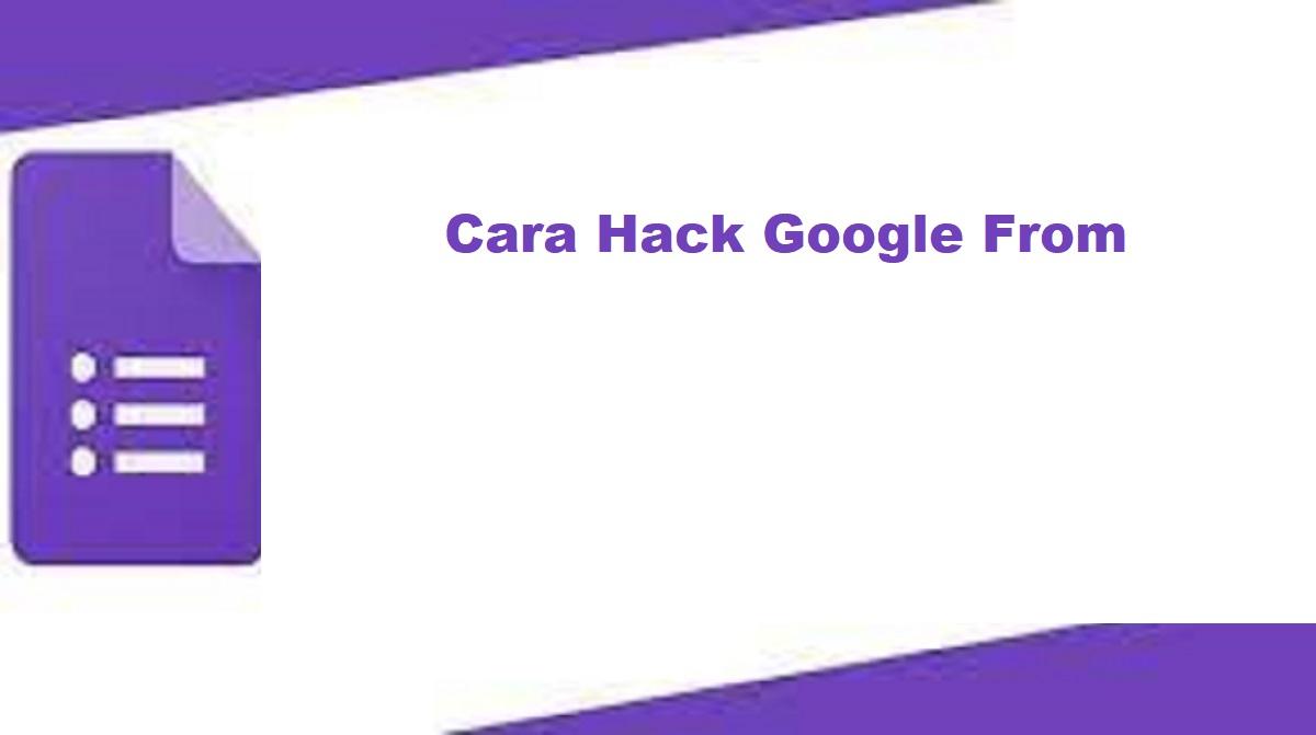 Cara Hack Google Form