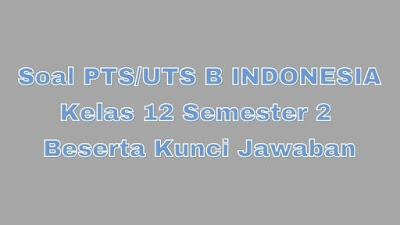 Soal PTS/UTS B INDONESIA Kelas 12 Semester 2 SMA/SMK Beserta Jawaban