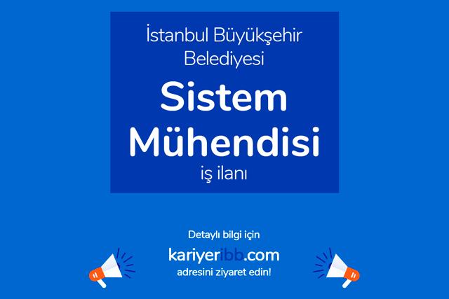 İstanbul Büyükşehir Belediyesi, sistem mühendisi alımı yapacak. Kariyer İBB iş ilanları kariyeribb.com'da!