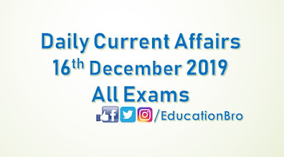 Daily Current Affairs 16th December 2019 For All Government Examinations