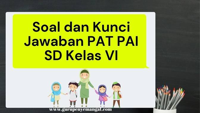 Download Soal dan Kunci Jawaban PAT PAI Jenjang SDMI kelas 6 Kurikulum 2013 Terbaru 2021