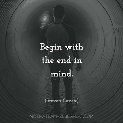"Quotes On Achievement Of Goals: ""Begin with the end in mind.""- Steven Covey"