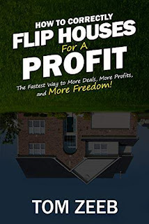 How to Correctly Flip Houses for a Profit: The fastest way to More Deals, More Profits, and More Freedom! - a book by Tom Zeeb