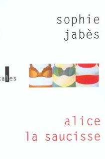 Vie quotidienne de FLaure : Alice la saucisse - Sophie JABES