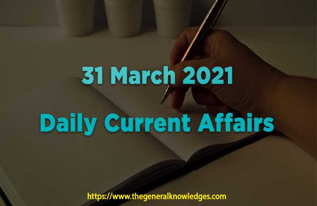 31 March 2021 Current Affairs Question and Answers in Hindi