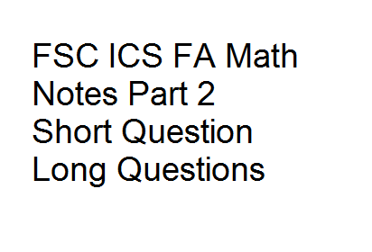 FSc ICS FA Math Notes Part 2 Short Questions