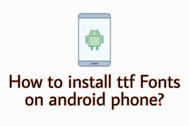 How to install ttf fonts on Samsung or any Android device without root?