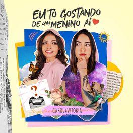 Download Música Eu Tô Gostando de um Menino Aí - Carol e Vitoria Mp3