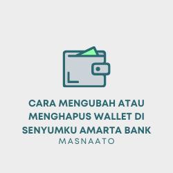 Cara Mengubah atau Menghapus Wallet di Senyumku Amarta Bank