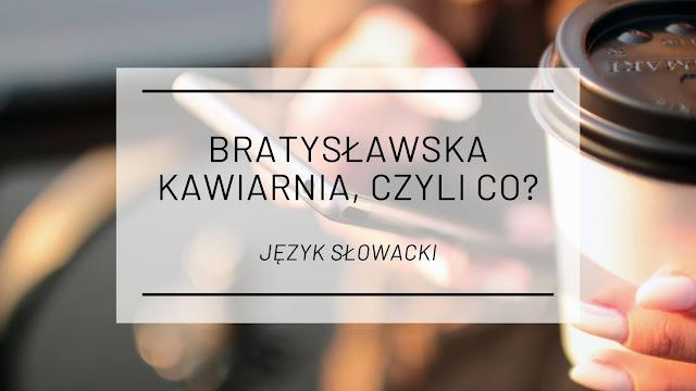 """Co znaczy powiedzienie """"bratysławska kawiarnia""""? [język słowacki]"""
