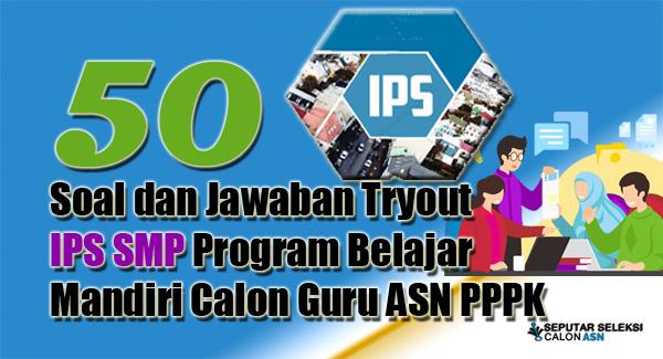 50 Soal dan Jawaban Tryout IPS SMP Program Belajar Mandiri Calon Guru ASN PPPK