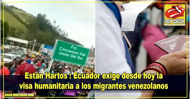 Están Hartos : Ecuador exige desde hoy la visa humanitaria a los migrantes venezolanos