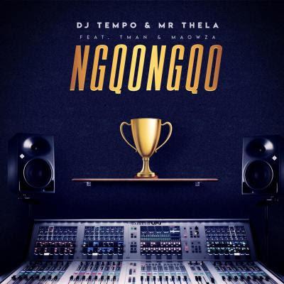 DJ Tempo & Mr Thela – Ngqongqo (feat. TMAN & Ma Owza)