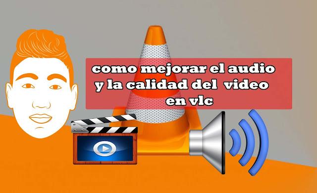 como mejorar el audio y la calidad del  video en vlc