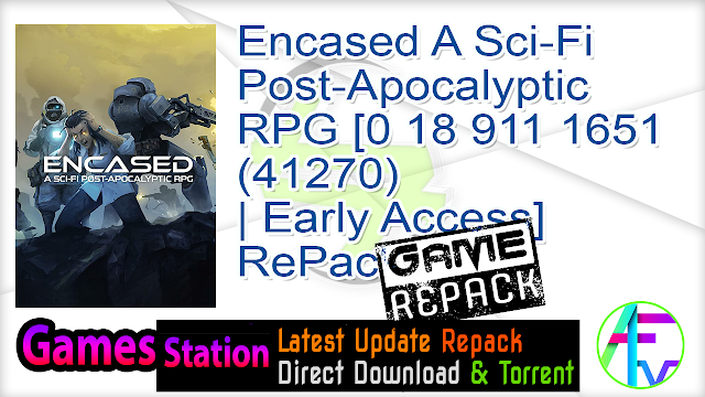 Encased A Sci-Fi Post-Apocalyptic RPG [0 18 911 1651 (41270) Early Access] RePack