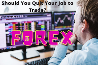 Should You Quit Your Job to Trade Forex or Stocks?