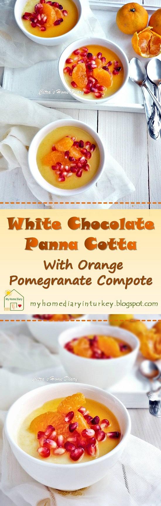 White Chocolate Panna Cotta with Orange Pomegranate Compote. | Çitra's Home Diary. #pannacottarecipe #whitechocolatedessert #orangecompote #pomegranate #orangerecipeidea #dessertidea