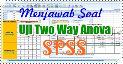 Bimbingan Menjawab Soal Uji Two Way Anova dengan SPSS Lengkap