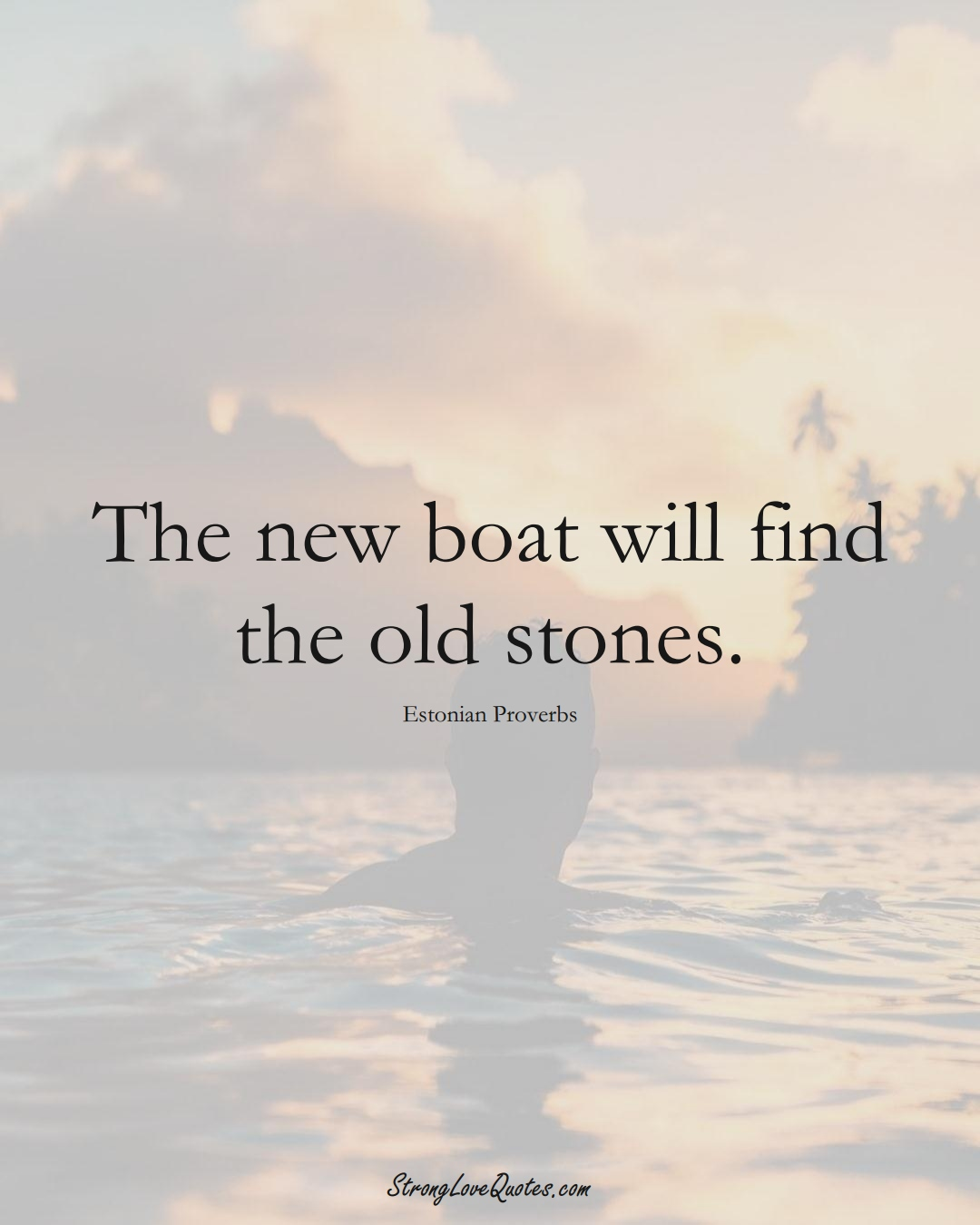 The new boat will find the old stones. (Estonian Sayings);  #EuropeanSayings