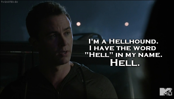 "Teen Wolf - Quote - I have the word ""Hell"" in my name"