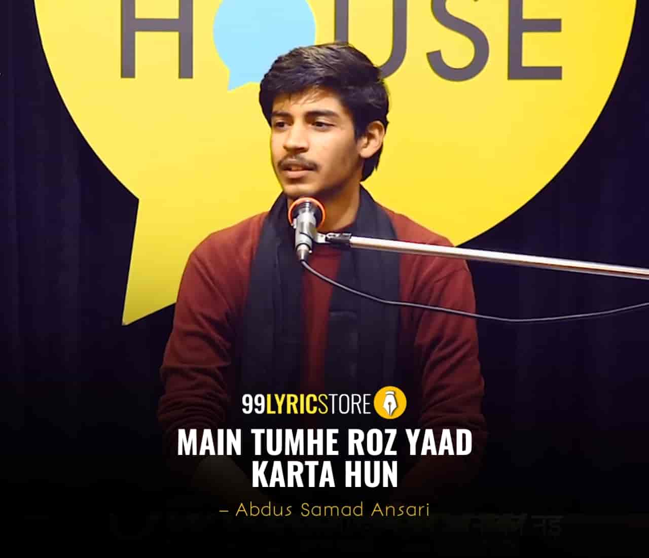 About This Poetry :- The beautiful Ghazal  'Main Tumhe Roz Yaad Karta Hun' for The Social House is presented by Abdus Samad Ansari and also written by him which is very beautiful and delightful.