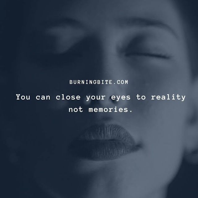 You can close your eyes to reality not memories. ~BB Quotes