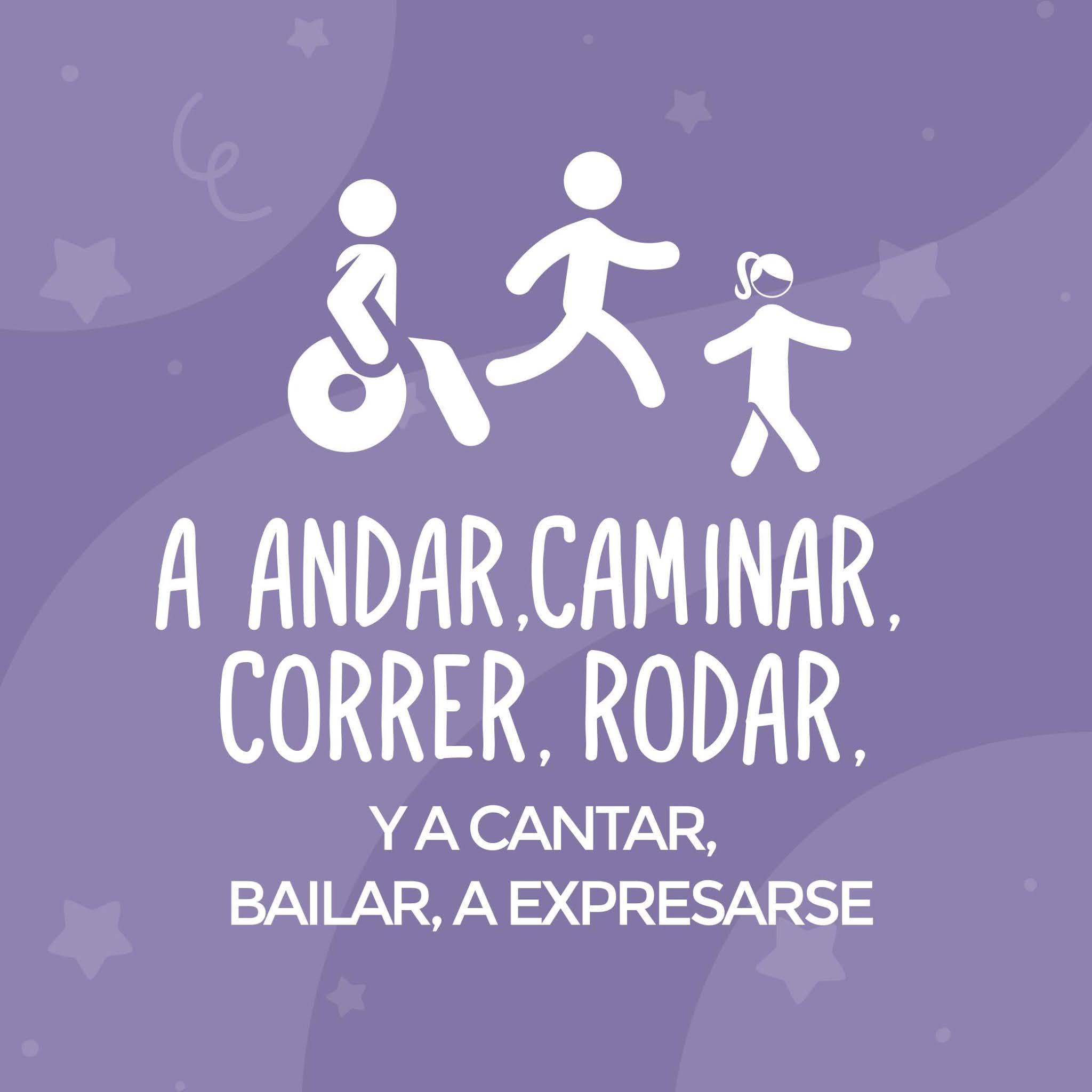 A andar, caminar, correr, rodar. Y a cantar, bailar, expresarse