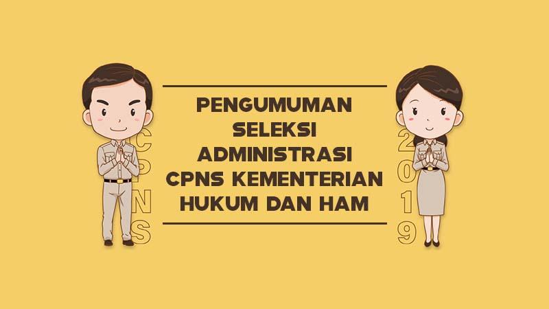 Pengumuman Seleksi Administrasi CPNS Kementerian Hukum dan HAM Tahun 2019