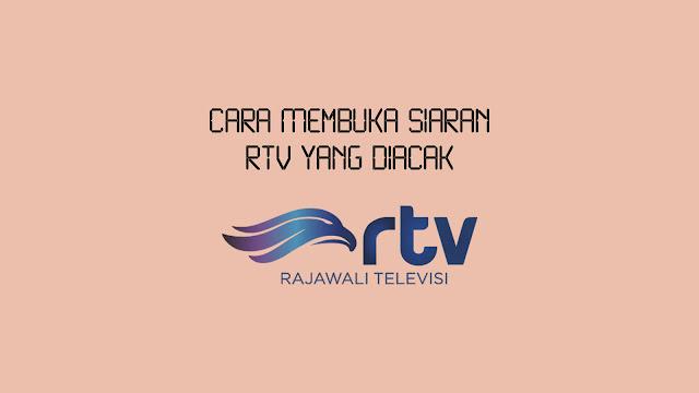 Cara Membuka Siaran RTV yang Diacak