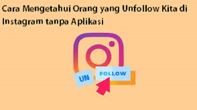 Cara Mengetahui Orang yang Unfollow Kita di Instagram tanpa Aplikasi