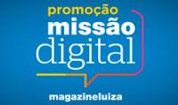 Promoção Missão Digital Magazine Luiza