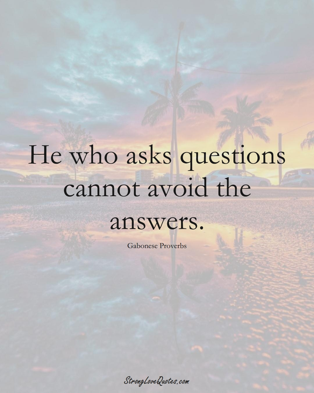 He who asks questions cannot avoid the answers. (Gabonese Sayings);  #AfricanSayings